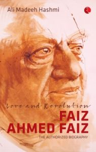 Love and Revolution Faiz Ahmed Faiz : The Authorized Biography (English) (Hardcover): Book by Ali Madeeh Hashmi