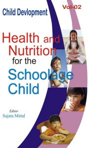Child Development (Health And Nutrition For The Schoolage Child), Vol. 2: Book by Sujata Mittal