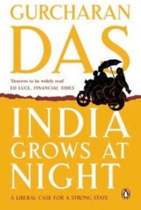 India Grows at Night (English) (Paperback): Book by                                                      Gurcharan Das writes a regular column for a number of Indian newspapers and occasional guest columns for Wall Street Journal, Foreign Affairs and Newsweek. He graduated from Harvard University and was CEO of Procter & Gamble before taking early retirement to become a full-time writer. He lives in De... View More                                                                                                   Gurcharan Das writes a regular column for a number of Indian newspapers and occasional guest columns for Wall Street Journal, Foreign Affairs and Newsweek. He graduated from Harvard University and was CEO of Procter & Gamble before taking early retirement to become a full-time writer. He lives in Delhi.