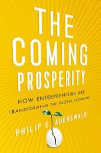 The Coming Prosperity: How Entrepreneurs Are Transforming the Global Economy: Book by Philip Auerswald