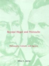 Beyond Hegel and Nietzsche : Philosophy, Culture, and Agency (English) (Hardcover): Book by Elliot L Jurist PH. D.