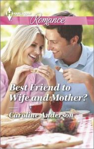 Best Friend to Wife and Mother?: Book by Caroline Anderson