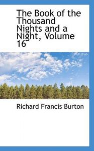 The Book of the Thousand Nights and a Night, Volume 16: Book by Sir Richard Francis Burton