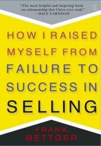 How I Raised Myself from Failure to Success in Selling (English): Book by Frank Bettger