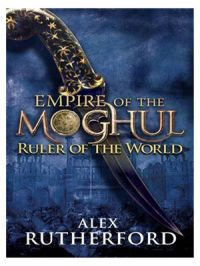 Empire of the Moghul: Ruler of the World : Ruler of the World (English) (Paperback): Book by Alex Rutherford