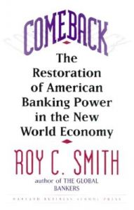Comeback: Restoration of American Banking Power in the New World Economy: Book by Roy C. Smith
