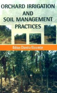 Orchard Irrigation and Soil Management Practices: Book by Bibhas Chandra Mazumdar