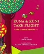 KUNA & KUNI TAKE FLIGHT :STORIES FROM PIPLIVAN: Book by Gouri Dash
