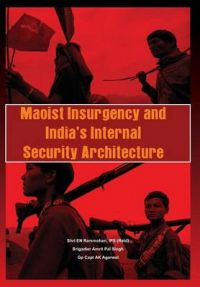Maoist Insurgency , India's Internal Security: Book by A K Agarwal