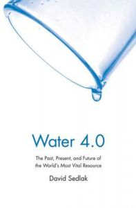 Water 4.0: The Past, Present, and Future of the World's Most Vital Resource: Book by David Sedlak