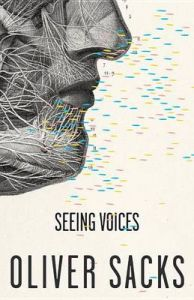 Seeing Voices: A Journey into the World of the Deaf: Book by Oliver W Sacks