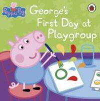 Peppa Pig: George's First Day at Playgroup (English) (Paperback): Book by Ladybird