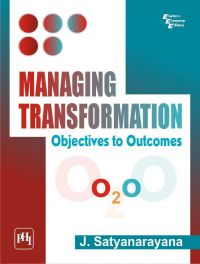 MANAGING TRANSFORMATION : OBJECTIVES TO OUTCOMES: Book by J. Satyanarayana