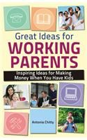 Great Ideas for Working Parents: Inspiring Ideas for Making Money Whey You Have Kids: Book by Antonia Chitty