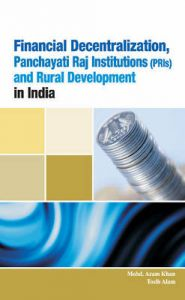 Financial Decentralization, Panchayati Raj Institutions (PRIs): Book by Mohd. Azam Khan
