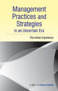 Management Practices and Strategies in an Uncertain Era : The Indian Experience: Book by V. Sita