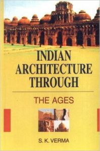 Indian architecture through the ages: Book by S. K. Verma