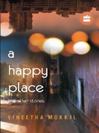A Happy Place & Other Stories (English) (Paperback): Book by Vineetha Mokkil