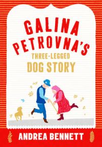 Galina Petrovna's Three-Legged Dog Story: Book by Andrea Bennett