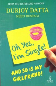 Oh Yes, Im Single! And So is My Girlfriend! (English) (Paperback): Book by Neeti Rustagi, Durjoy Datta