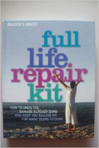 FULL LIFE REPAIR KIT. HOW TO UNDO THE DAMAGE ALREADY DONE AND KEEP YOU SAILING ON FOR MANY YEARS TO COME. (READER\'S DIGEST PROJECT TEAM) (Hardcover)