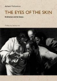 The Eyes of the Skin: Architecture and the Senses: Book by Juhani Pallasmaa