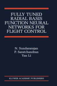 Fully Tuned Radial Basis Function Neural Networks for Flight Control: Book by N. Sundararajan,P. Saratchandran,Li Yan