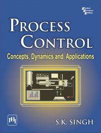 PROCESS CONTROL : CONCEPTS, DYNAMICS AND APPLICATIONS: Book by S. K. Singh