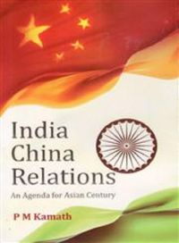 India China Relations: An Agenda For Asian Century (English) (Hardcover): Book by P. M. Kamath