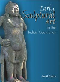 Early Sculptural Art in the Indian Coastland: Book by Sunil Gupta