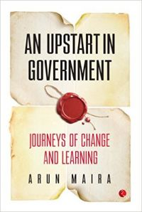 AN UPSTART IN GOVERNMENT: Book by Arun Maira
