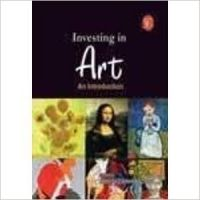 Investing in Art: an Introduction,Chakraborty (Paperback): Book by Amrita Chakraborty