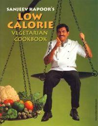 Low Calorie Vegetarian Cookbook : Book by Sanjeev Kapoor