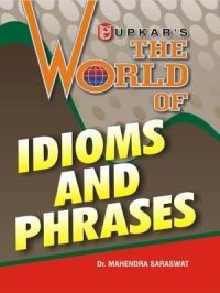 The World of Idioms and Phrases (Eng.-Eng.): Book by Dr. Mahendra Saraswat