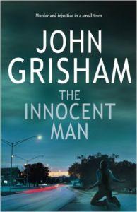 THE INNOCENT MAN: Book by JOHN GRISHAM