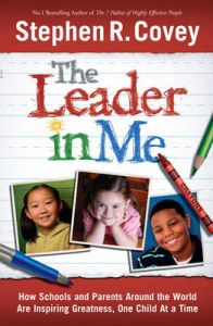 The Leader in Me: How Schools and Parents Around the World are Inspiring Greatness, One Child at a Time: Book by Stephen R. Covey