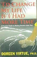 ID CHANGE MY LIFE IF I HAD MORE TIME: Book by Doreen Virtue