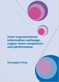 INTER-ORGANIZATIONAL INFORMATION EXCHENCE,SUPPLY CHAIN COMPLIANCE AND PERFORMANCE: Book by PENG