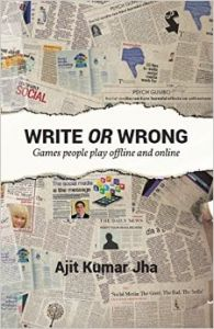 Write or Wrong! (English) (Paperback): Book by  Ajit Kumar Jha studied Philosophy at St Stephen's College, Delhi, and Sociology at the Delhi School of Economics, Delhi University.Currently, he writes in diverse genres for various clients and also writes independently on different web platforms.In the process of building his career, he claims ... View More Ajit Kumar Jha studied Philosophy at St Stephen's College, Delhi, and Sociology at the Delhi School of Economics, Delhi University.Currently, he writes in diverse genres for various clients and also writes independently on different web platforms.In the process of building his career, he claims to have learned at least two valuable lessons. First, it is not for your personal satisfaction alone that you write, rather you write for others, pretty much like any other professional who works for others.The second important lesson for the author is the importance of a unique way of telling a story.Ajit Kumar Jha lives in Delhi along with wife and two kids. He is most likely to be spotted in his chair fiddling with the keyboard nearly any time of the day or night, seven days a week unless his wife drags him to some silly family or social function, literally by his collar.He subscribes to the Buddhist philosophy of silence and the Gandhian philosophy of passive resistance because he found that after wasting all their energy in shouting and in theatrics, the opponents are left drop-dead exhausted, while you remain energetically smiling to your glory.