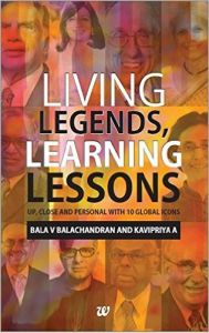 Living Legends, Learning Lessons Up, Close And Personal With 10 Global Icons: Book by Bala V Balachandran, Kavipriya A