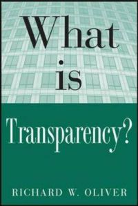 What is Transparency?: Book by Richard W. Oliver