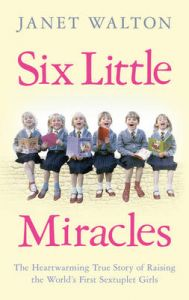Six Little Miracles: The heartwarming true story of raising the world's first sextuplet girls: Book by Janet Walton