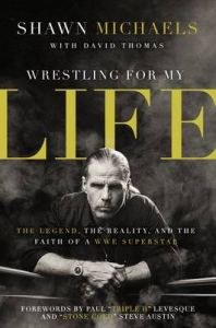 Wrestling for My Life: The Legend, the Reality, and the Faith of a WWE Superstar: Book by Shawn Michaels