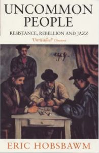 Uncommon People: Resistance, Rebellion and Jazz: Book by Eric Hobsbawm