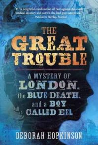 The Great Trouble: A Mystery of London, the Blue Death, and a Boy Called Eel: Book by Deborah Hopkinson