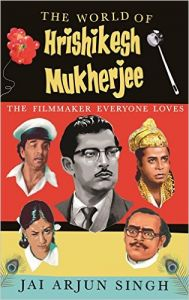 The World of Hrishikesh Mukherjee: The Filmmaker Everyone Loves: Book by Jai Arjun Singh