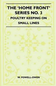 The 'Home Front' Series No. 3 - Poultry Keeping On Small Lines: Book by W. Powell-Owen
