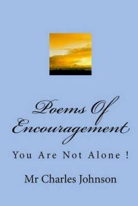 Poems of Encouragement: You Are Not Alone !: Book by MR Charles Johnson