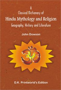 A Classical Dictionary of Hindu Mythology and Religion -- Geography, History and Literature: Book by John Dowson