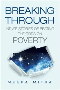 Breaking Through : India's Stories Of Beating The Odds On Poverty: Book by Meera Mitra